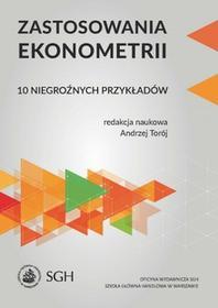 Torój Andrzej Zastosowania ekonometrii. 10 niegroźnych przykładów - mamy na stanie, wyślemy natychmiast