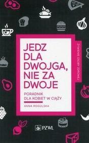 Wydawnictwo Lekarskie PZWL Jedz dla dwojga nie za dwoje - Anna Rogulska
