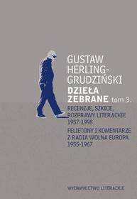 Wydawnictwo Literackie Gustaw Herling-Grudziński Dzieła zebrane 3. Recenzje, szkice, rozprawy literackie 1957–1998. Felietony i komentarze z Radia Wolna Europa 1955–1967