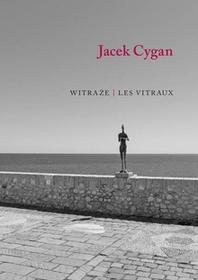 Witraże. Les vitraux - Jacek Cygan