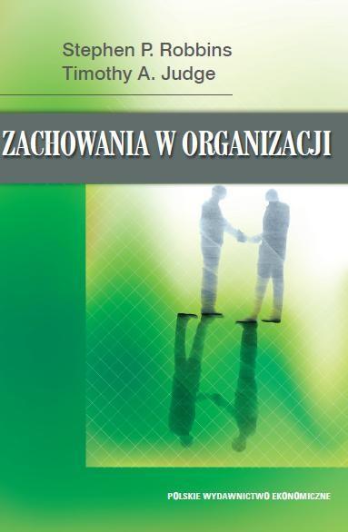 Polskie Wydawnictwo Ekonomiczne Stephen P. Robbins, Timothy A. Judge Zachowania w organizacji