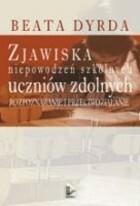 Zjawiska niepowodzeń szkolnych uczniów zdolnych Beata Dyrda