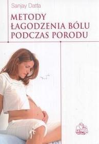 Wydawnictwo Lekarskie PZWL Metody łagodzenia bólu podczas porodu - Sanjay Datta