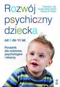GWP Gdańskie Wydawnictwo Psychologiczne Rozwój psychiczny dziecka. Od 0 do 10 lat - Sidney M. Baker, FRANCES L. ILG, Louise Bates Ames