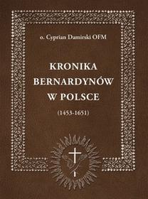 Calvarianum Kronika bernardynów w Polsce (1453-1651) Cyprian Damirski OFM