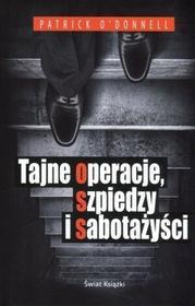 Świat Książki Patrick O`Donnell Tajne operacje, szpiedzy i sabotażyści