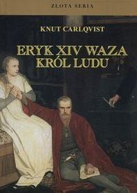 Eryk XIV Waza, król ludu - Carlqvist Knut