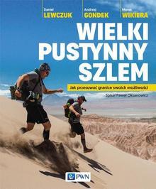 Wydawnictwo Naukowe PWN Wielki pustynny szlem. Jak przesuwać granice swoich możliwości - DANIEL LEWCZUK