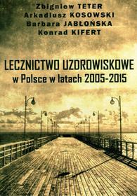 Marek Woch Lecznictwo uzdrowiskowe w Polsce w latach 2005-2015 Praca zbiorowa