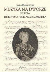 Muzyka na dworze księcia Hieronima Floriana Radziwiłła - Bieńkowska Irena