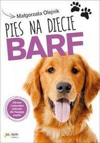 Helion Pies na diecie BARF Zdrowe i naturalne jedzenie dla Twojego pupila - Małgorzata Olejnik