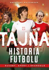 Fronda Tajna historia futbolu. Służby, afery i skandale Grzegorz Majchrzak