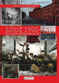 Kowalczyński Krzysztof R. Łódź 1905-1907. Kulisy rewolucji / wysyłka w 24h