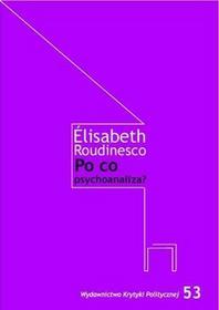 Wydawnictwo Krytyki Politycznej Po co psychoanaliza? - Elisabeth Roudinesco