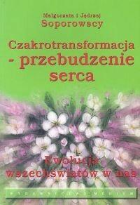 Czakrotransformacja - przebudzenie serca. Ewolucja wszeświatów w nas - Małgorzata Soporowska, Jędrzej Soporowski