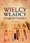 Bartnik Agnieszka Wielcy władcy starożytności
