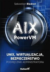 Helion AIX PowerVM UNIX wirtualizacja bezpieczeństwo Podręcznik administratora - Biedroń Sebastian