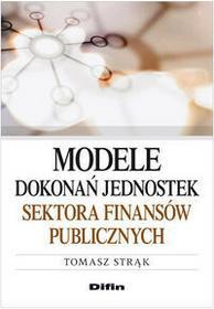 Strąk Tomasz Modele dokonań jednostek sektora finansów publicznych - mamy na stanie, wyślemy natychmiast