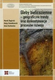Gleby bielicoziemne geograficzne trendy oraz dyskontynuacje procesów rozwoju - Marek Degórski, Alojzy Kowalkowski, Anna Kozłowska