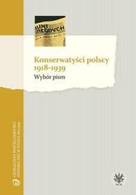 Wydawnictwa Uniwersytetu Warszawskiego Konserwatyści polscy 1918-1939 Wybór pism - Wydawnictwo Uniwersytetu Warszawskiego