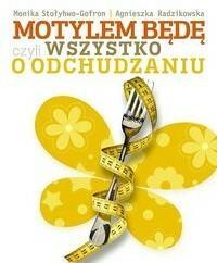 Burda książki Stołyhwo-Gofron Monika, Radzikowska Agnieszka Motylem będę czyli wszystko o odchudzaniu