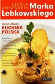 Publicat Marek Łebkowski Szkoła gotowania Marka Łebkowskiego. Doskonała kuchnia polska