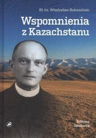 EDITIONS SPOTKANIA Wspomnienia z Kazachstanu - WŁADYSŁAW BUKOWIŃSKI