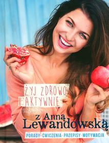 Burda książki Żyj zdrowo i aktywnie z Anną Lewandowską - Anna Lewandowska