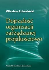 Polskie Wydawnictwo Ekonomiczne Dojrzałość organizacji zarządzanej jakościowo - Łukasiński Wiesław