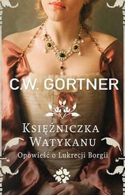 Znak Księżniczka Watykanu. Opowieść o Lukrecji Borgii - C.W. Gortner