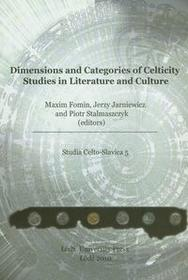 Dimensions and categories of Celticity studies in literature and cultureStudia Celto-Slavica 5 / wysyłka w 24h