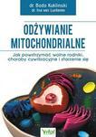 Odżywianie mitochondrialne. Jak powstrzymać wolne rodniki. choroby cywilizacyjne i starzenie się - B