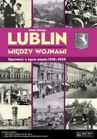 Księży Młyn Lublin między wojnami Opowieść o życiu miasta - Marta Denys