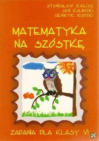 Nowik Matematyka na szóstkę 6 Zbiór zadań. Klasa 6 Szkoła podstawowa Matematyka - Stanisław Kalisz