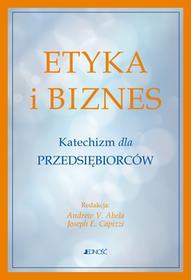Jedność Etyka i biznes. Katechizm dla przedsiębiorców Andrew V. Abela, Joseph E. Capizzi