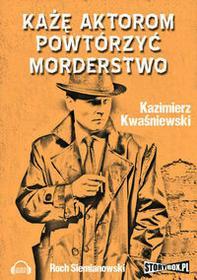 Każę aktorom powtórzyć morderstwo (audiobook CD) - Kazimierz Kwaśniewski