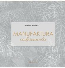 Matusiak Joanna Manufaktura codzienności / wysyłka w 24h