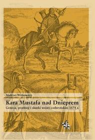 Infort Editions Kara Mustafa nad Dnieprem. Geneza, przebieg i skutki wojny czehryńskiej 1678 r. Andrzej Witkowicz