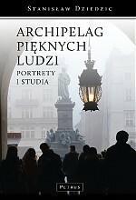 ARCHIPELAG PIĘKNYCH LUDZI Stanisław Dziedzic