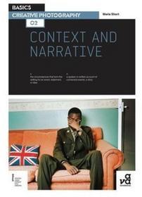 AVA PUBLISHING BASICS CREATIVE PHOTOGRAPHY 02: CONTEXT AND NARRATIVE