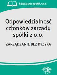 WIEDZA I PRAKTYKA Odpowiedzialność członków zarządu spółki z o.o. - Wiedza i Praktyka