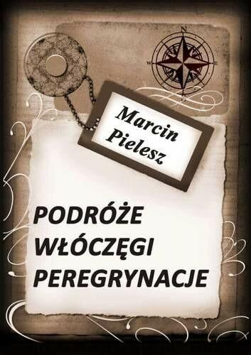 Podróże włóczęgi peregrynacje Marcin Pielesz EPUB)