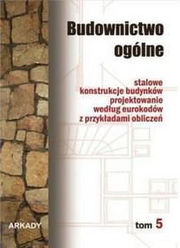 Budownictwo ogólne. Stalowe konstrukcje budynków. Projektowanie według eurokodów z przykładami obliczeń, tom 5 - Arkady