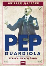 Sine Qua Non Guillem Balague Pep Guardiola. Sztuka zwyciężania