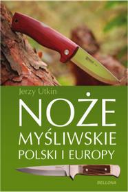 BellonaJerzy Utkin Noże myśliwskie Polski i Europy