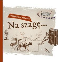 Wydawnictwo Św. Wojciecha NA SZAGĘ POZNAJ POZNAŃ - Małgorzata Jańczak