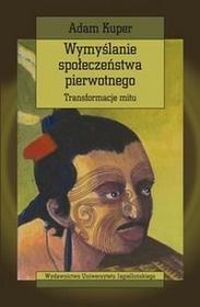 Wydawnictwo Uniwersytetu Jagiellońskiego Wymyślanie społeczeństwa pierwotnego - Adam Kuper