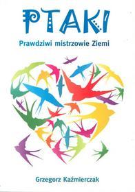 Psychoskok Ptaki Prawdziwi mistrzowie ziemi - Grzegorz Kaźmierczak