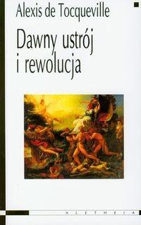 Aletheia Dawny ustrój i rewolucja - Tocqueville Alexis