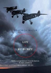 Księgarnia Akademicka Wojciech Mazur Lot ku burzy. Polska w przygotowaniach mocarstw Zachodu do wojny powietrznej marzec-sierpień 1939